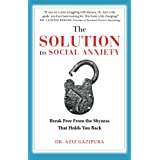 The Solution To Social Anxiety: Break Free From The Shyness That Holds You Back