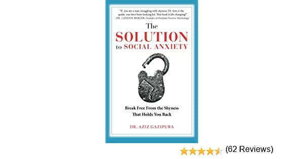 The Solution To Social Anxiety: Break Free From The Shyness That ...