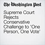 Supreme Court Rejects Conservative Challenge to 'One Person, One Vote' | Robert Barnes