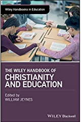 The Wiley Handbook of Christianity and Education (Wiley Handbooks in Education) Hardcover