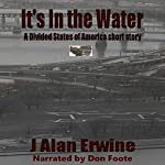 It's in the Water: A Divided States of America Short Story | J. Alan Erwine