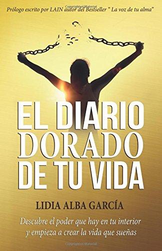 El diario dorado de tu vida: Descubre el poder que hay en tu interior y empieza a crear la vida que sueñas (Volume 1)  [Alba Garcia, Lidia] (Tapa Blanda)