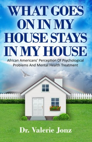 Search : What Goes On In My House Stays In My House: African Americans' Perception Of Psychological Problems And Mental Health Treatment