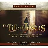 The Life of Jesus: Dramatic Eyewitness Accounts from the Luke Reports (Radio Theatre)