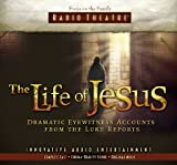 The Life of Jesus: Dramatic Eyewitness Accounts from the Luke Reports (Radio Theatre)