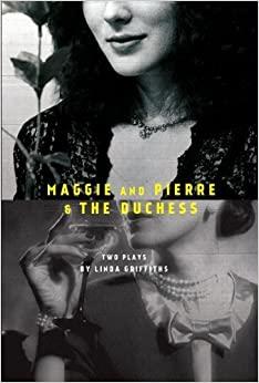 Maggie and Pierre & The Duchess by Griffiths, Linda (2014)