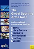 The Global Sporting Arms Race, Veerle De Bosscher and Jerry Bingham, 1841262285
