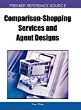 Comparison-Shopping Services and Agent Designs (Premier Reference Source)