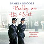 Bobby on the Beat: The True Story of a 1950s Policewoman | Pamela Rhodes