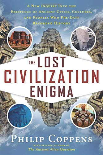 The Lost Civilization Enigma: A New Inquiry Into the Existence of Ancient Cities, Cultures, and Peoples Who Pre-Date Rec