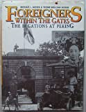 Foreigners Within the Gates : The Legations at Peking, Moser, Michael J. and Moser, Yeone W., 019585702X