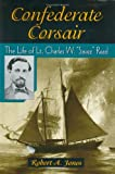 Confederate Corsair, Robert A. Jones, 0811715329