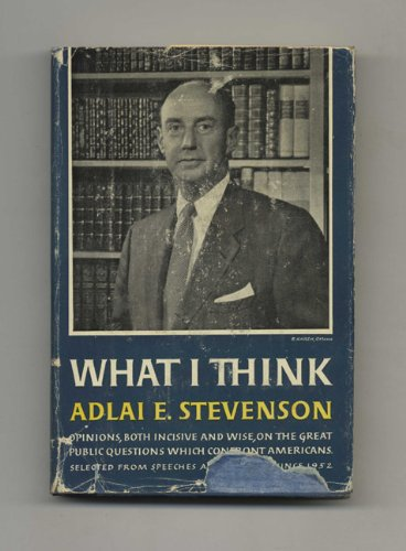 What I Think by Adlai E. Stevenson