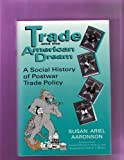 Trade and the American Dream : A Social History of Postwar Trade Policy, Aaronson, Susan Ariel, 0813119553