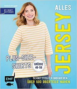 0e83a88131645 Alles Jersey – Plus-Size-Shirts: Schnittteile kombinieren – Über 500  Oberteile nähen - Alle Modelle in Größe 46-56 – Mit 2 Schnittmusterbogen:  Amazon.de: ...