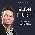 Elon Musk: L'imprenditore che ha portato il futuro nel presente   Andrea Lattanzi Barcelò