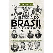 A história do Brasil para quem tem pressa: Dos bastidores do descobrimento à crise de 2015 em 200 páginas! (Série Para quem Tem Pressa Livro 3) (Portuguese Edition)