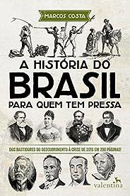 A história do Brasil para quem tem pressa: Dos bastidores do descobrimento à crise de 2015 em 200 páginas! (Sé