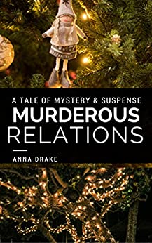 Murderous Relations: a Tale of Mystery and Suspense (Tales of Mystery and Suspense) by [Drake, Anna]