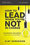 #7: How to Lead When You're Not in Charge Study Guide: Leveraging Influence When You Lack Authority