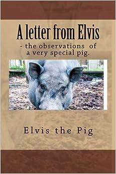 Descargar Torrent Online A Letter From Elvis - The Jottings Of A Very Special Pig. Torrent PDF