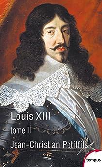 Louis XIII, tome 2 par Petitfils