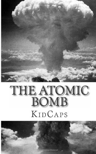 The Atomic Bomb: A History Just For Kids!