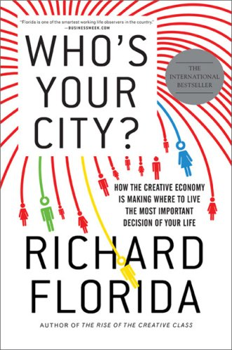 Who's Your City?: How the Creative Economy Is Making Where to Live the Most Important Decision of Your Life ebook