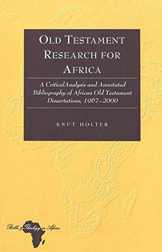Old Testament Research for Africa: A Critical Analysis and Annotated Bibliography of African Old Testament Dissertations 1967-2000 (Bible and Theology in Africa) by Peter Lang Inc., International Academic Publishers