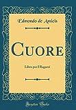 img - for Cuore: Libro per I Ragazzi (Classic Reprint) (Italian Edition) book / textbook / text book