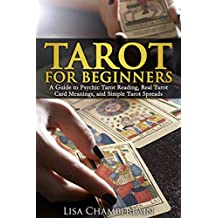 Tarot for Beginners: A Guide to Psychic Tarot Reading, Real Tarot Card Meanings, and Simple Tarot Spreads (English Edition)