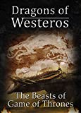 Dragons of Westeros: The Beasts of Game of Thrones