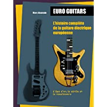 Euroguitars : l'histoire complète de la guitare électrique européenne: L'âge d'or, le déclin, la renaissance - La saga des marques de guitares électriques Made in Europe (French Edition)