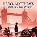 Hold on to Your Dreams  Audiobook by Beryl Matthews Narrated by Penelope Freeman