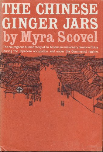 The Chinese Ginger Jars : The Courageous Story of an American Missionary in China During the Japanese and Communist Occupation