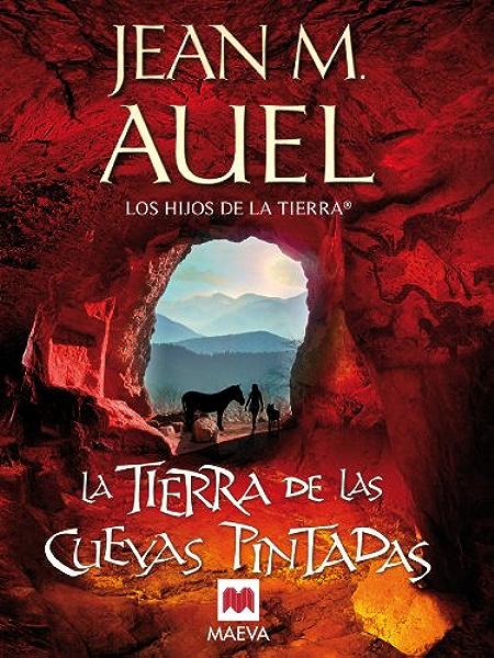 La tierra de las cuevas pintadas (LOS HIJOS DE LA TIERRA® nº 6 ...