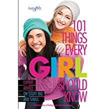 101 Things Every Girl Should Know: Expert Advice on Stuff Big and Small