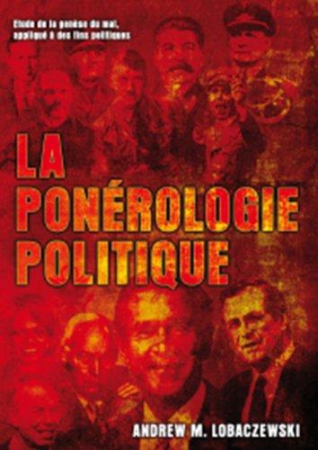La Ponérologie Politique: Etude de la genèse du mal, appliqué à des fins politiques (French Edition)