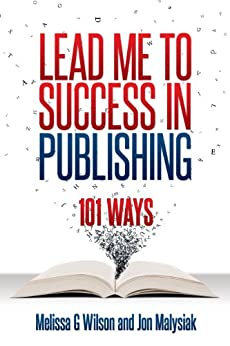 Lead Me to Success in Publishing:  101 Ways (Networlding Leadership Series) by [Wilson, Melissa G]