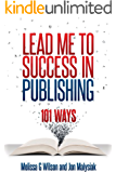 Lead Me to Success in Publishing:  101 Ways (Networlding Leadership Series)