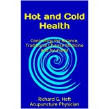Hot and Cold Health: Controlling the Balance, Traditional Chinese Medicine and Ayurveda