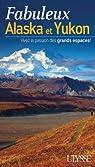 Fabuleux Alaska et Yukon - Vivez la passion des grands espaces par Savoie