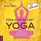 Fühl dich gut mit Yoga - Die Basis-Box: Work-Out, Meditationen, Yoga-Geschichten Hörbuch von Anna Trökes Gesprochen von: Anna Trökes