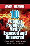 img - for 10 Popular Prophecy Myths Exposed and Answered: The Last Days Might Not Be As Near As You Think book / textbook / text book