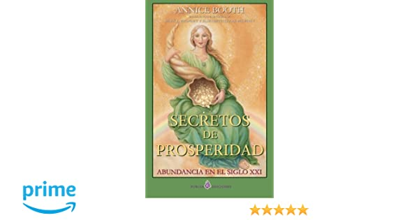 Secretos de prosperidad: Abundancia en el siglo XXI (Spanish Edition): Annice Booth: 9781491043929: Amazon.com: Books