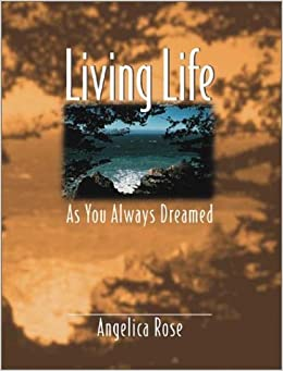 Living Life As You Always Dreamed by Angelica Rose (2002-04-05)
