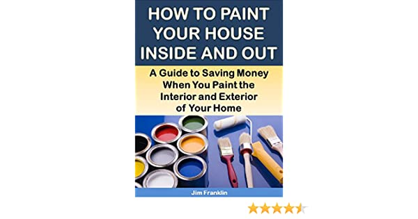 Amazoncom How To Paint Your House Inside And Out A Guide To - Can you use exterior paint inside