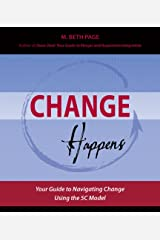 Change Happens: Your Guide to Navigating Change using the 5C Model Kindle Edition