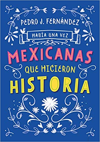Había una vez...mexicanas que hicieron historia / Once Upon a Time... Mexican Women Who Made History (Spanish Edition): Fa Orozco, Pedro J. Fernandez: ...