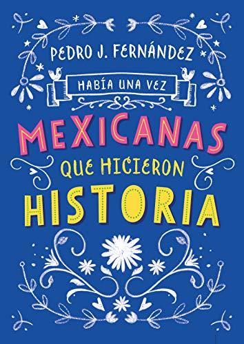 Había una vez   mexicanas que hicieron historia / Once Upon a Time     Mexican Women Who Made History (Había una vez / Once upon a Time) (Spanish